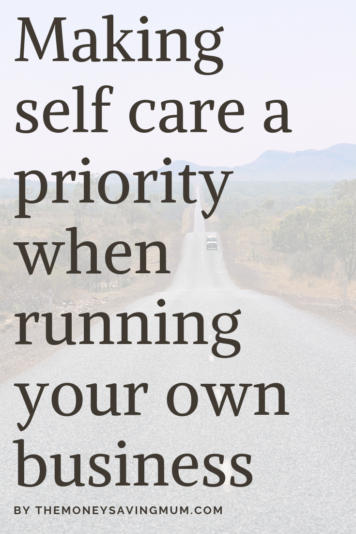 How I'm making self care a priority whilst running my own business.